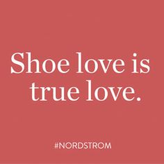Shoe love is true love.