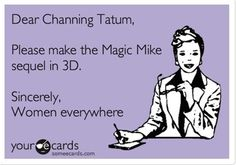 Dear Channing Tatum.