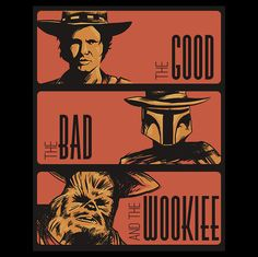 The Good, The Bad and The Wookiee :)