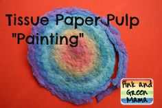 """Pink and Green Mama: Tissue Paper Pulp """"Painting"""" (or making paper without the mess!)"""
