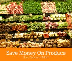 Save Money on Produce with these 3 easy tips!--The Peaceful Mom