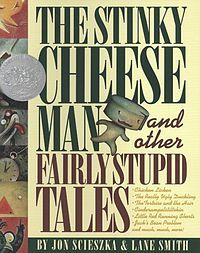 The Stinky Cheese Man and other Fairly Stupid Tales by Jon Scieszka and Lane Smith