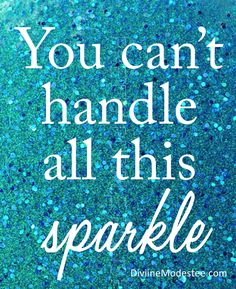 You can't handle all this SPARKLE