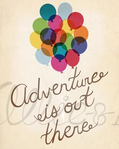 Adventure is Out There, up movie inspired, balloons,  art print, illustration, typography on Etsy, $16.00 life motto, quotes movie, inspirational disney quotes, balloon party, art prints, disney inspirational quotes, pixar movies, a tattoo, senior quotes