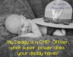 Daddy's my hero#CHP baby #law enforcement baby www.caligirlphotography.com