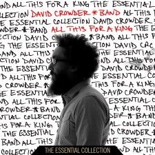 All This For a King: The Essential Collection features one new song from Crowders solo efforts and three new remixes, along with the David Crowder*Bands biggest songs.