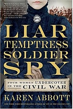 """Historian Karen Abbott's new book """"Liar, Temptress, Soldier, Spy"""" tells the little-known tale of women who served in battle and in intelligence roles during the Civil War."""