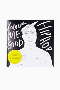 Colour Me Good Hip Hop Book, learn how to freestyle rap here: http://tofreestyle.com