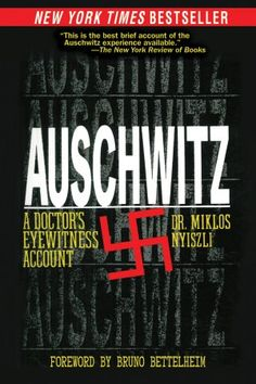 Auschwitz, Miklos Nyiszli. A Jewish doctor's eyewitness account of his time at Auschwitz.  This is an incredible book with a challenging introduction by Bruno Bettleheim.