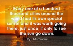 True... Hope to see as many different sunsets as I can!