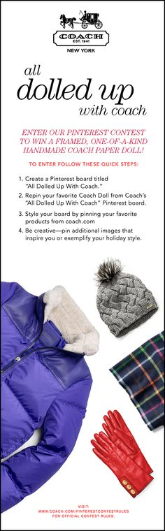 Enter our Pinterest contest to win a framed, one-of-a-kind handmade Coach Holiday Paper Doll! To enter, follow the steps in the pin above. Visit: www.coach.com/... for official contest rules.