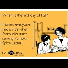 When does Fall officially start? When Starbucks Pumpkin Spice Latte starts being served again!