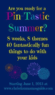 Join us for the Christian Mama's Guide Pin-Tastic Summer and we'll share a new theme-based fun, simple and educational activity every weekday all summer.
