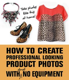 Create Professional Looking Product Photos With (almost) No Equipment by Not Dressed As Lamb