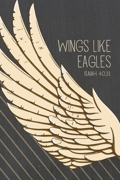 Isaiah 40:31 - But those who hope in The Lord will renew their strength. They will soar on wings like eagles.