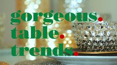 Ideas on how to get the most glamorous metallic table in town.