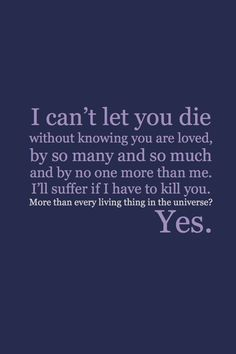 """""""Billions upon billions will suffer and die."""" """"I'll suffer, if I have to kill you."""" """"More than every living thing in the universe?"""" """"...Yes."""""""