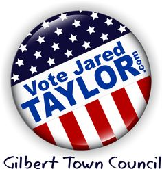 "My husband, Jared Taylor, is running for Gilbert Town Council.  Isn't this a great ""Pin""?"