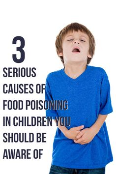 3 Serious Causes Of Food Poisoning In Children You Should Be Aware Of