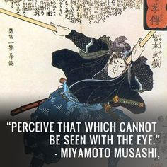 """""""Perceive that which cannot be..."""" -Miyamoto Musashi"""