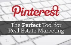 Pinterest: The perfect tool for Real Estate Marketing.