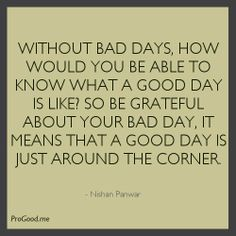 - view source at http://progood.me/2482/nishan-panwar-without-bad-days. To see more, follow us on Pinterest.com/progood or visit us at http://ProGood.me. #BeautifulQuotes, #Inspiration, #Inspirational, #InspirationalQuotes, #Inspiring, #InspiringQuotes, #Life, #LifeQuotes, #Motivation, #Motivational, #MotivationalQuotes, #NishanPanwar, #PictureOfTheDay, #PictureQuoteOfTheDay, #QuoteOfTheDay, #Quotes, #Wisdom, #WordsOfWisdom