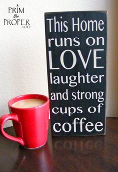 This Home Runs On Love, Laughter and Strong Cups of Coffee. $10.00, via Etsy.