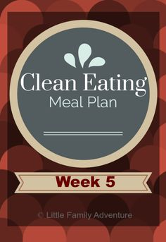 "This is a great ""clean eating"" meal plan, plus tips for creating your own plan and helping your family eat well."