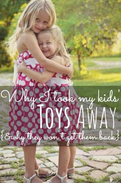 Why I took all my kids toys away {& why they wont get them back}--a MUST read for any parent who has struggled with too much stuff!