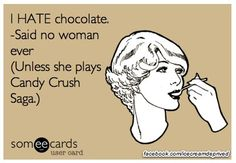 Candy Crush Saga... that chocolate is like the worst kind of mold...