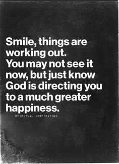 Smile --- things ARE working out.
