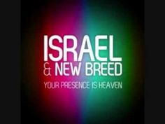 Your Presence is Heaven - Israel Houghton & Micah Massey - won 2013 Grammy award for Best Contemporary Christian Music Song.