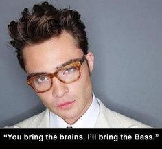 """You bring the brains. I'll bring the Bass."""