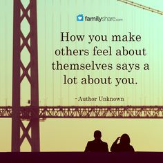 How you make others feel about themselves says a lot about you. Be kind!
