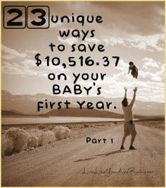 Interesting, unique, and common sense ways to save on babies first year.