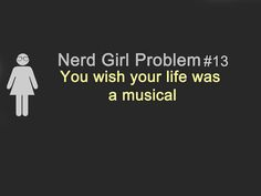 Nerd Girl Problems ... And then it all made   sense. :)
