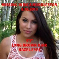 "indica huddleston 16 years old from alpine, utah missing since friday 8/16 5'3"" long brown hair, hazel eyes  PLEASE HELP SPREAD THE WORD, KEEP YOUR EYES OPEN AND REPIN! SHE IS THE NIECE OF A FRIEND OF MINE--BUT SHE COULD BE MY NIECE OR YOURS. #FINDINDICA"