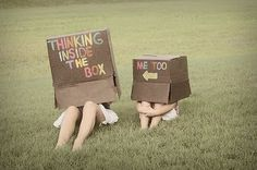 You create your own box. Step outside of it!