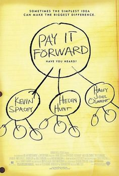 Pay It Forward. A movie to learn from!
