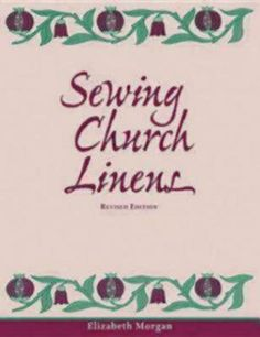Sewing Church Linens: Convent Hemming and Simple Embroidery by Elizabeth Morgan,http://www.amazon.com/dp/0819218413/ref=cm_sw_r_pi_dp_4Jvytb1JS6T6GWNJ