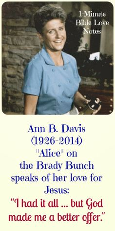 Ann B. Davis stayed in my home in 1984, and she shared these things with me about her love for Christ. ~ to read this devotion, click image and when it enlarges, click again.