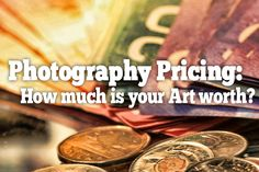 Photography Pricing: How Much is Your Art Worth? | photodoto