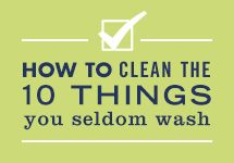 How to Clean the 10 Things You Seldom Wash