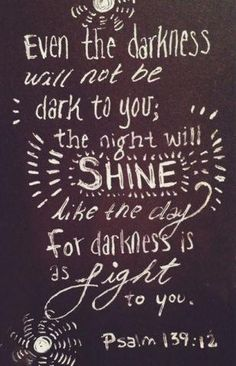 ...the night will shine like day...Psalm 139:12 (painted verses)