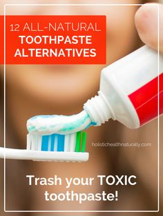 Trash Your Toxic Toothpaste! 12 All-Natural Toothpaste Alternatives   holistichealthnaturally.com
