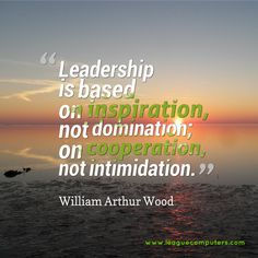 """Leadership is based on inspiration, not domination; on cooperation, not intimidation. "" William Arthur Wood #quotes"