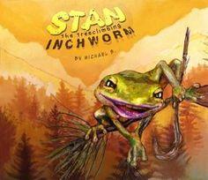Stan the Treeclimbing Inchworm by Michael B.
