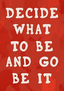 Decide what to be and go be it!