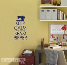 Craft Room  Keep Calm and Get the Seam Ripper  Vinyl Wall Art  by showcase66, $17.50: I can make this with my cutting machine! Above my sewing desk?