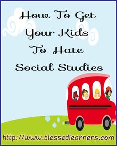How To Get Your Kids To Hate Social Studies - Blessed Learners - Our Journey of Learning